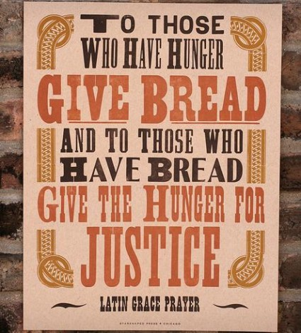 To those who hunger give bread and to those who have bread give the hunger for justice.