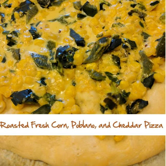 Roasted Fresh Corn, Poblano, and Cheddar Pizza